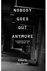 NOBODY GOES OUT ANYMORE: FUTURISTIC FICTION POST COVID-19 Kindle Edition