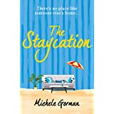 The Staycation: A hilarious tale of heartwarming friendship, fraught families and happy ever afters