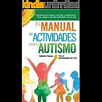 El Manual de Actividades para el Autismo: Actividades para ayudar a los niños a comunicarse, hacer amigos y aprender habilidades para la vida (Spanish Edition)
