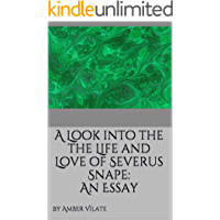 A Look into the the Life and Love of Severus Snape: An Essay (English Edition)