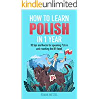 How to learn Polish in 1 year: 30 tips and hacks for speaking Polish and reaching the B1-level (English Edition)