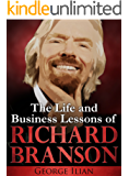 Richard Branson: The Life and Business Lessons of Richard Branson (English Edition)