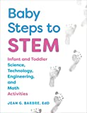 Baby Steps to STEM: Infant and Toddler Science, Technology, Engineering, and Math Activities