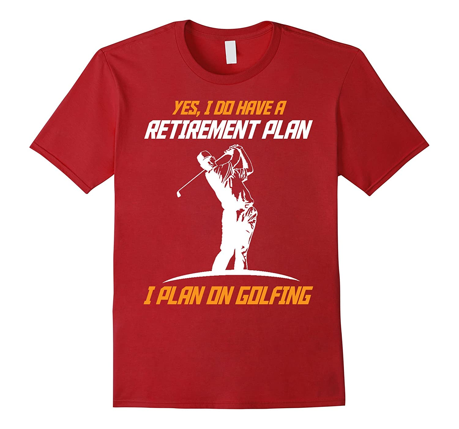 YES, I DO HAVE A RETIREMENT PLAN ON Golfing T-Shirt-TH