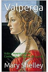 Valperga: Vida e Aventuras de Castruccio, Príncipe de Lucca (Portuguese Edition) Kindle Edition