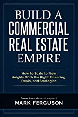 Build a Commercial Real Estate Empire: How to Scale to New Heights With the Right Financing, Deals, and Strategies (InvestFourMore Investor Series Book 5) Kindle Edition