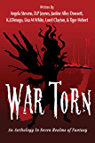 War Torn: An Anthology In Seven Realms Of Fantasy