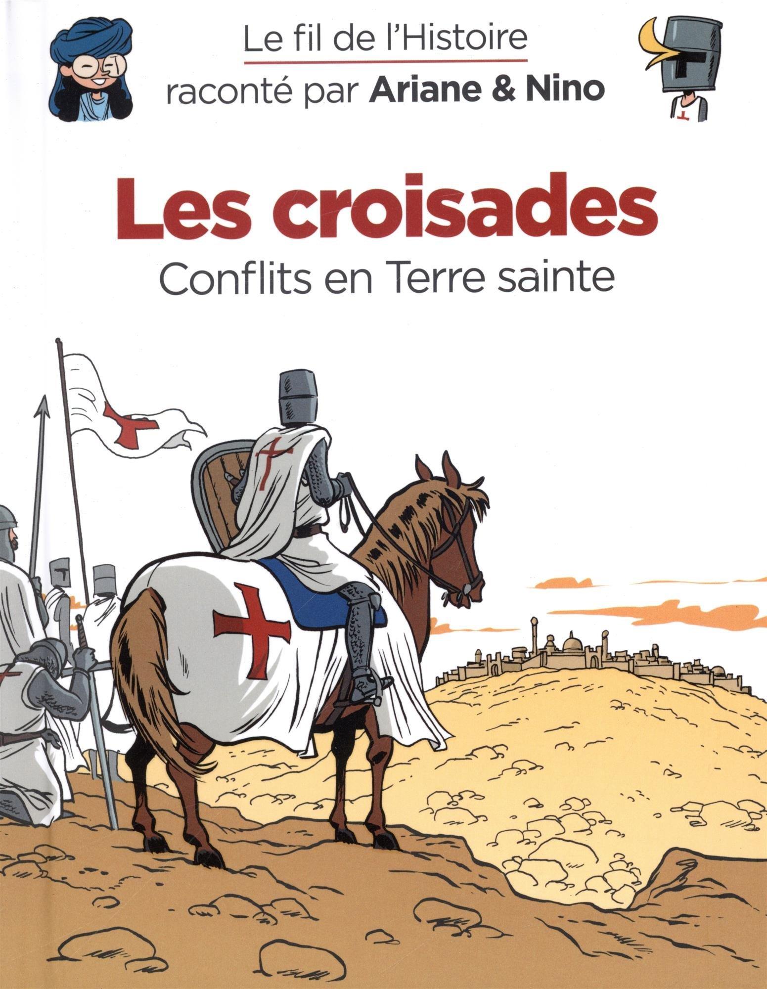 Le fil de l'Histoire raconté par Ariane & Nino - Tome 5 - Les croisades Album – 29 juin 2018 Fabrice Erre Sylvain Savoia DUPUIS JEUNESSE 2390340040