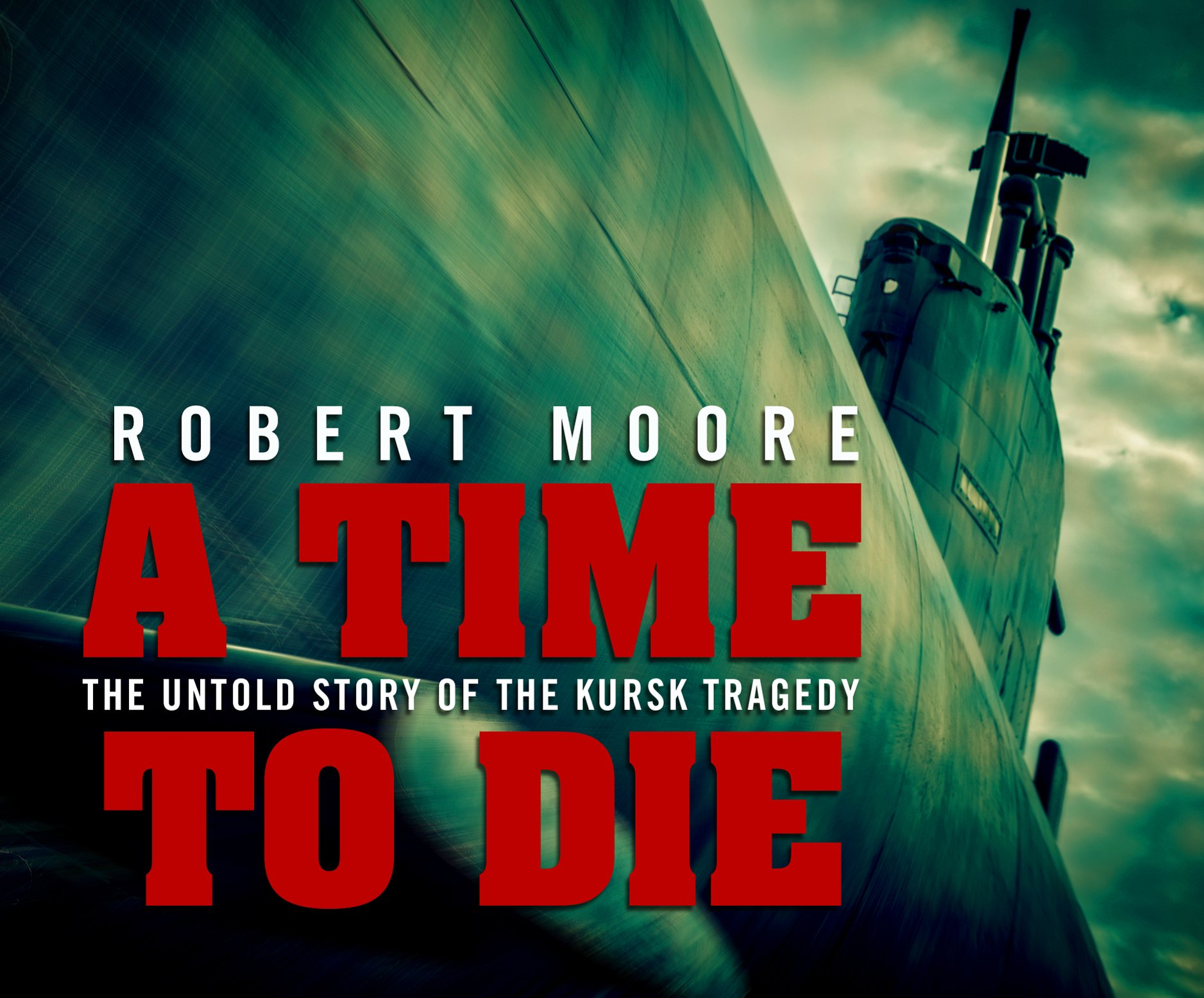 A Time to Die: The Untold Story of the Kursk Tragedy pdf