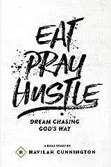 Eat. Pray. Hustle.: Chasing Dreams God's Way Kindle Edition