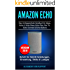 Amazon Echo: Das umfangreichste Handbuch für Alexa, Echo 2, Echo Show, Echo Plus, Fire TV, Echo Connect & Echo Buttons: Schritt für Schritt Anleitungen, Einstellung, Skills & Lustiges - Version 2018