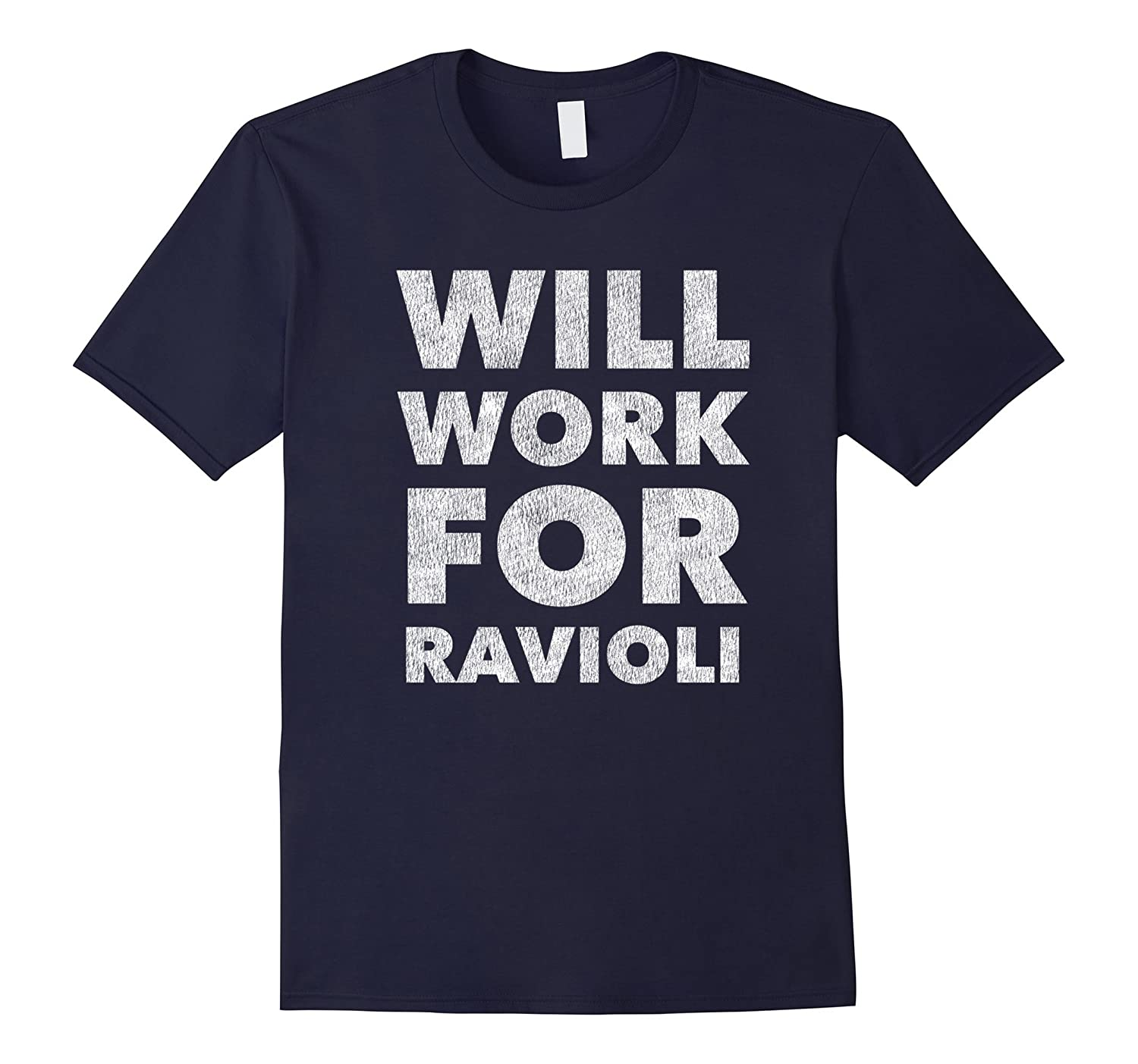 Funny Pasta: Will Work For Ravioli t-shirt (distressed)-Art