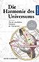 Die Harmonie des Universums: Von der rätselhaften Schönheit der Naturgesetze