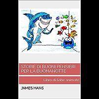 Storie di buoni pensieri per la buonanotte: Libro di fiabe animato (Italian Edition)