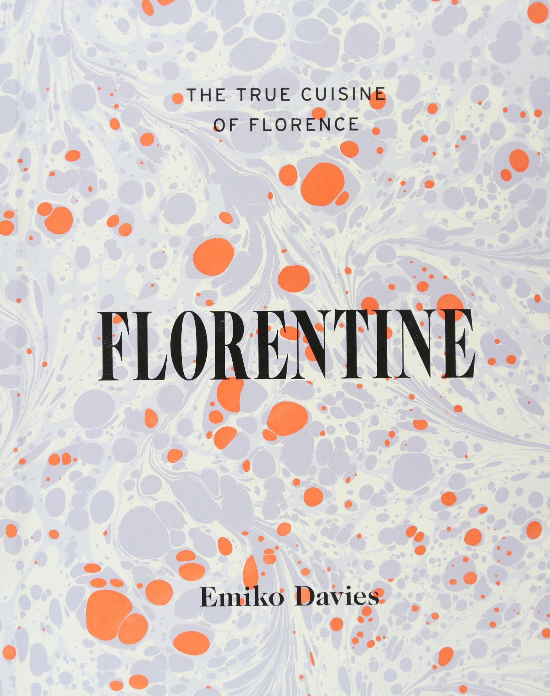 Florentine: The true cuisine of Florence: Emiko Davies ...
