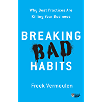 Breaking Bad Habits: Why Best Practices Are Killing Your Business (English Edition)