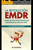 La Revolución EMDR Cambie su vida procesando sus recuerdos de uno en uno: El Guía del Cliente (Spanish Edition)