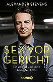 Sex vor Gericht: Ein Anwalt und seine härtesten Fälle