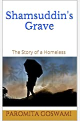 Shamsuddin's Grave: The Story of a Homeless Kindle Edition