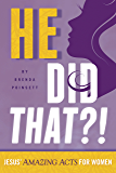He Did That?!: Jesus' Amazing Acts for Women