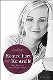 KONTROLLIERT AUSSER KONTROLLE: Das Tagebuch einer Magersüchtigen