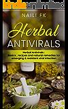 Herbal Antivirals: Herbal Antivirals : Basics, recipes and natural remedies for emerging & resistant viral infection