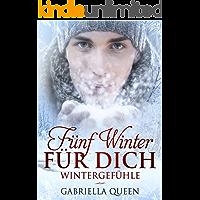 Fünf Winter für dich: Wintergefühle (German Edition)