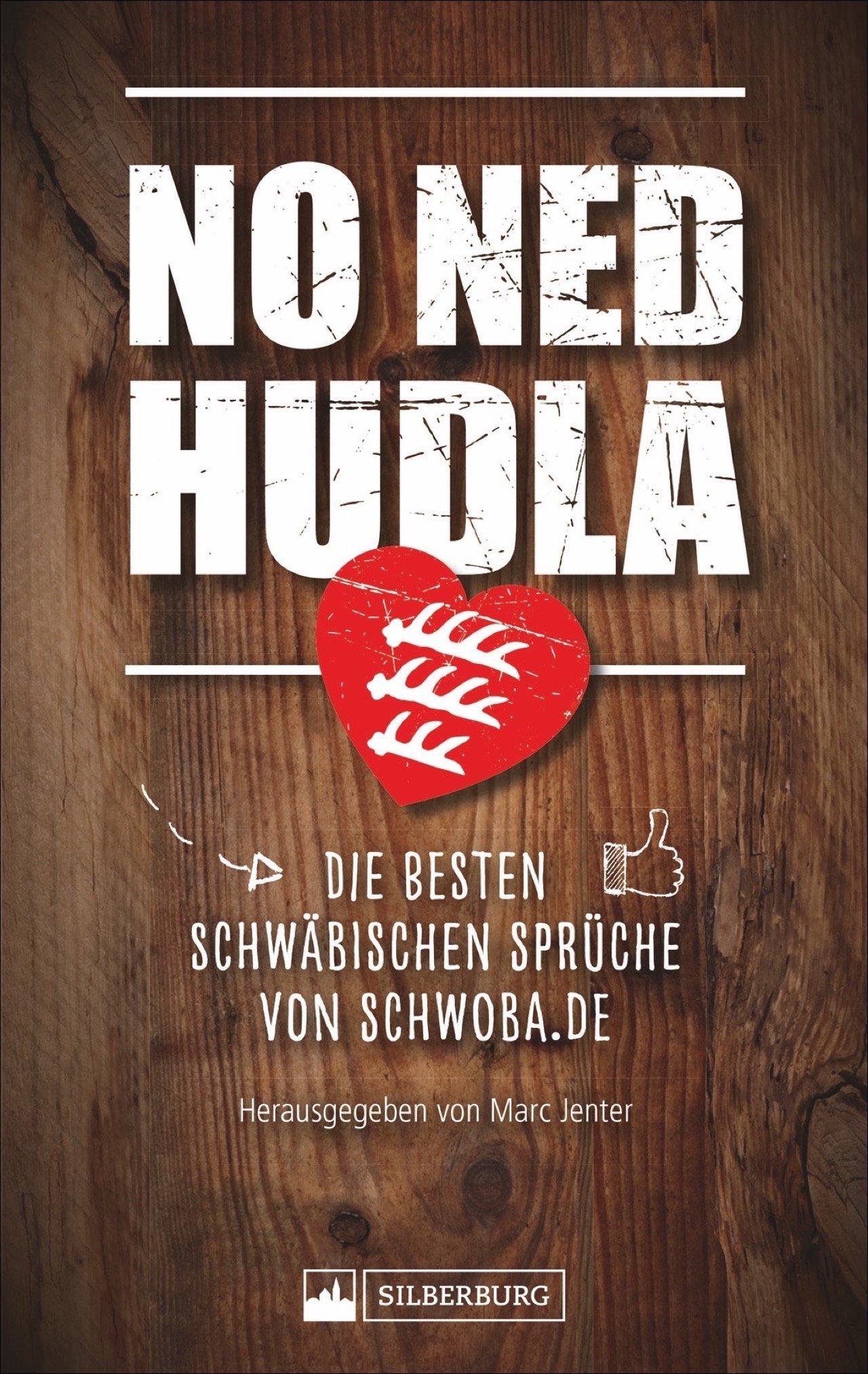 No ned hudla. Von Schwoba.de Die besten schwäbischen Sprüche von Schwoba.de. Eine Auswahl. Mehr als 140.000 Personen gefällt das!