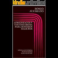AFRODISÍACOS Y TESTOSTERONA PARA HOMBRES MADUROS: CÓMO AUMENTAR LA TESTOSTERONA NUTURALMENTE