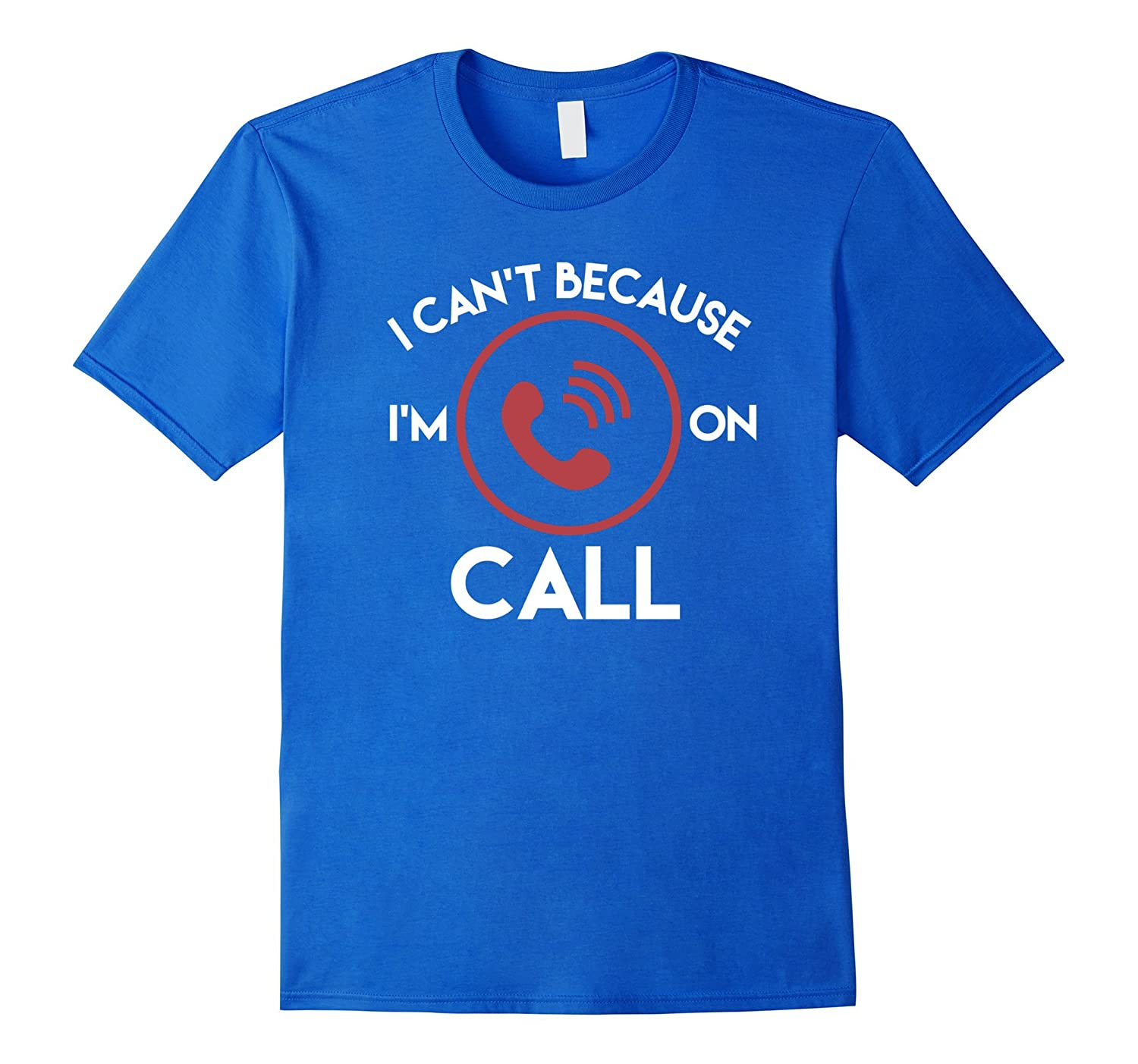 I Cant Because Im on Call First Responder Shirt-CD