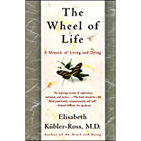 The Wheel of Life: A Memoir of Living and Dying (English Edition)