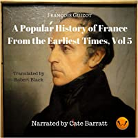 A Popular History of France from the Earliest Times: Volume V