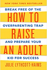 How to Raise an Adult: Break Free of the Overparenting Trap and Prepare Your Kid for Success Kindle Edition