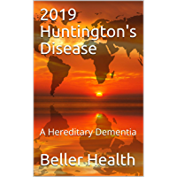 2019 Huntington's Disease: A Hereditary Dementia (Dementia Risk Factors, Symptoms, Diagnosis, Stages, Treatment, & Prevention, & Prevention Book 6) (English Edition)