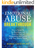 Emotional Abuse Breakthrough: How to Speak Up, Set Boundaries, and Break the Cycle of Manipulation and Control with Your Abusive Partner (English Edition)