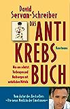 Das Antikrebs-Buch: Was uns schützt: Vorbeugen und Nachsorgen mit natürlichen Mitteln. Aktualisierte Neuausgabe