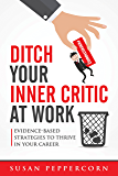 Ditch Your Inner Critic At Work: Evidence-Based Strategies To Thrive In Your Career