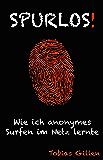 Spurlos!: Wie ich anonymes Surfen im Netz lernte