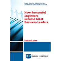 How Successful Engineers Become Great Business Leaders (English Edition)