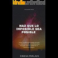 HAZ QUE LO IMPOSIBLE SEA POSIBLE: 7 PODERES PARA MANIFESTAR DESEOS