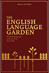 The English Language Garden: The Fascinating Ways Words are Born, Live, and Die Kindle Edition