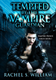 Tempted By The Vampire Guardian (Vampire Prince Book Book 1)