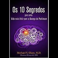 Os 10 Segredos para uma Vida mais Feliz com a Doença de Parkinson: Parkinson's Treatment Portuguese Edition: 10 Secrets to a Happier Life