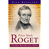 Peter Mark Roget: The Man Who Became The Thesaurus - A Biography (Pocket Essential series)