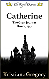 Catherine, The Great Journey: Russia, 1743 (The Royal Diaries)