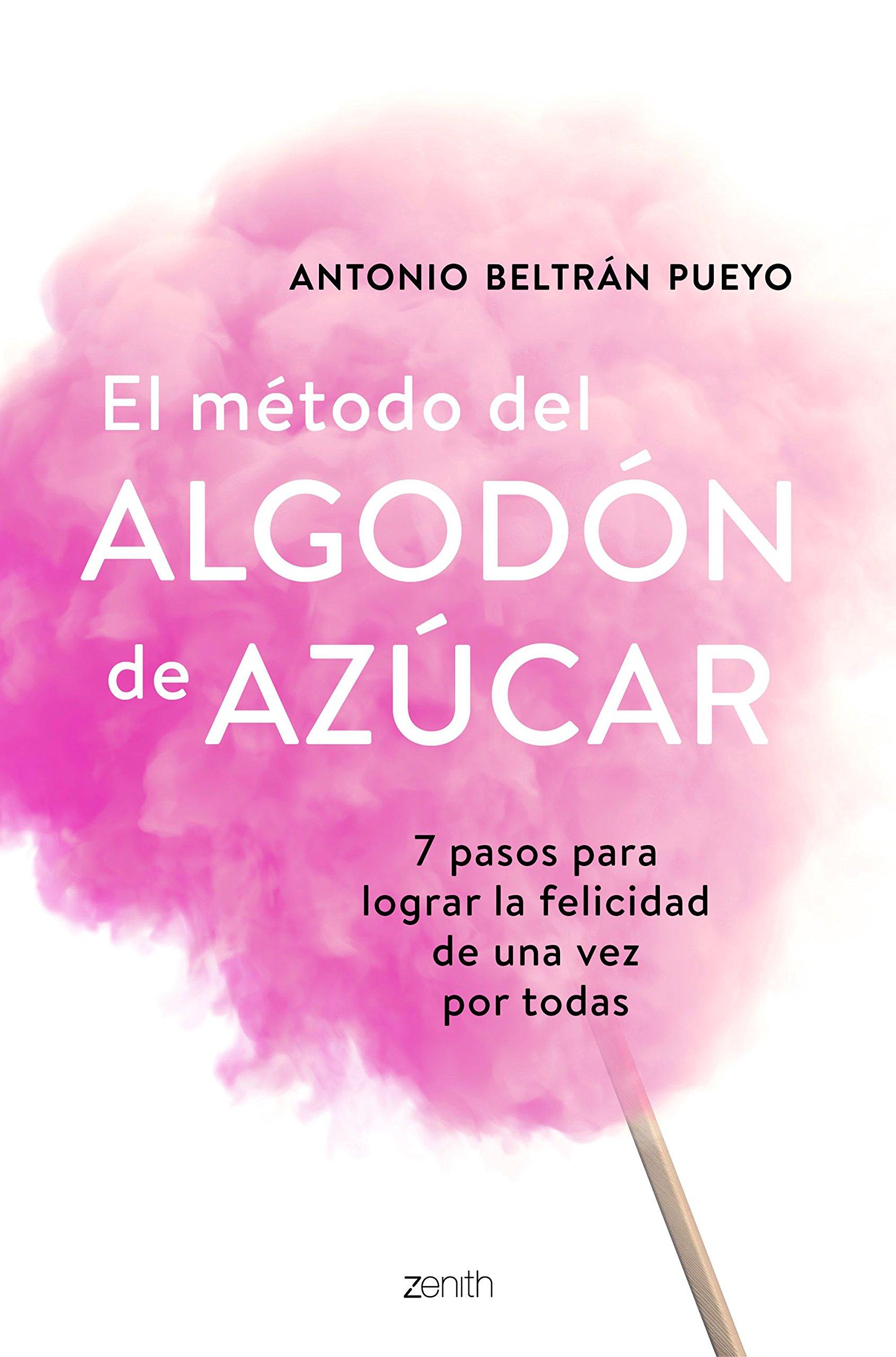 El método del algodón de azúcar: 7 pasos para lograr la felicidad de una vez por todas Autoayuda y superación: Amazon.es: Beltrán Pueyo, Antonio: Libros