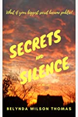 Secrets and Silence: What if your biggest secret became public? Kindle Edition