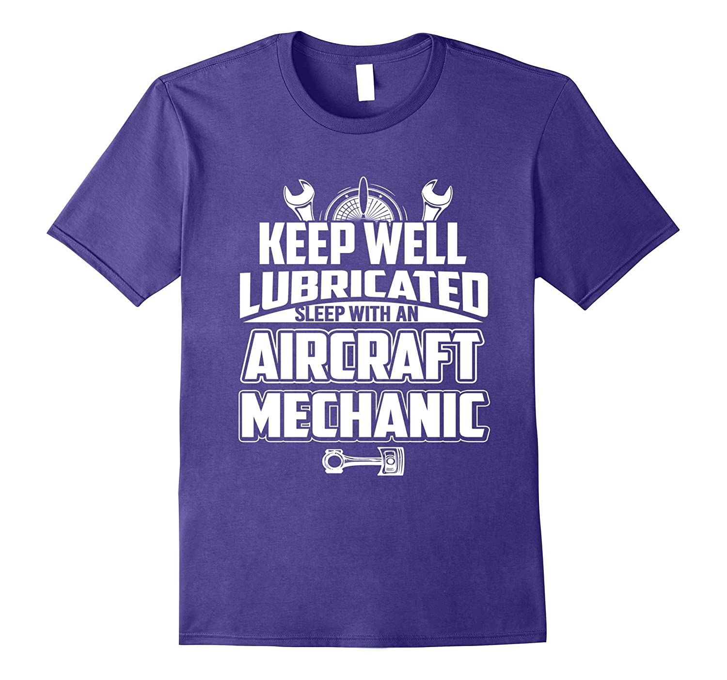 Aircraft mechanic keep well lubricated sleep-T-Shirt