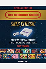 SNES Classic: The Ultimate Guide To The SNES Classic Edition: Tips, Tricks and Strategies To All 21 Games! Paperback