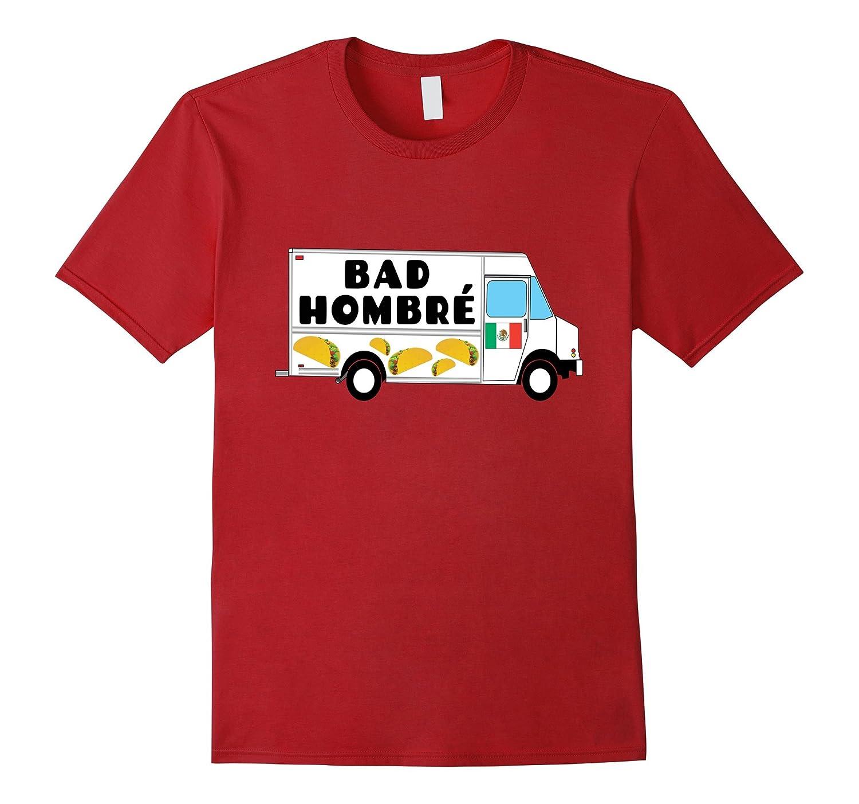 BAD HOMBRE Taco Truck Trump Mexican Tshirt-CD